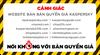 Cảnh giác Website bán bản quyền giả Kaspersky tại Việt Nam